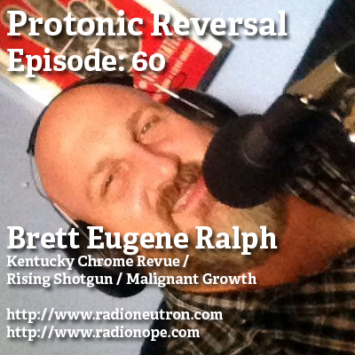 Ep060: Brett Eugene Ralph (Kentucky Chrome Revue, Rising Shotgun, Malignant Growth)