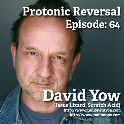 Ep064: David Yow (Jesus Lizard, Scratch Acid)