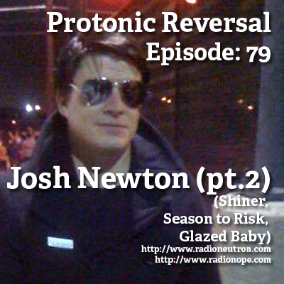 Ep079: Josh Newton pt. 2 (Shiner, Glazed Baby, Season to Risk)