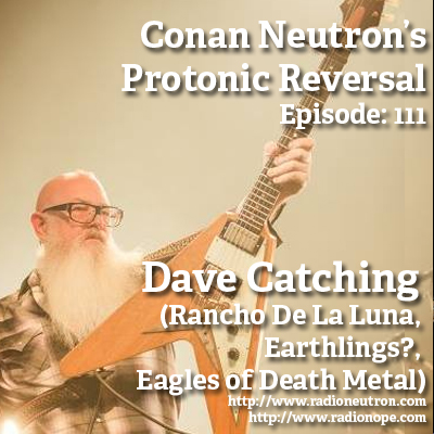 Ep111: Dave Catching (Rancho De La Luna, Earthlings?, Eagles of Death Metal, Desert Sessions, Queens of the Stone Age)