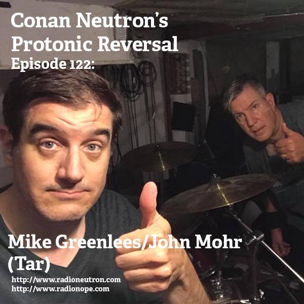 Ep122: Mike Greenlees/John Mohr (Tar)