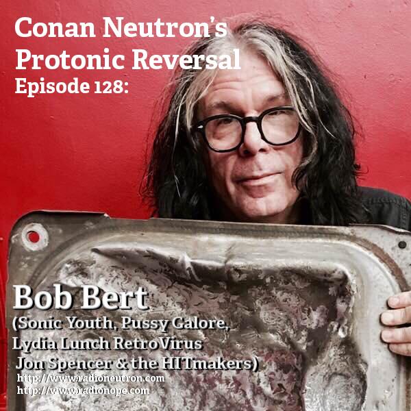 Ep128: Bob Bert (Sonic Youth, Pussy Galore, Lydia Lunch Retrovirus, Jon Spencer & the HITmakers)
