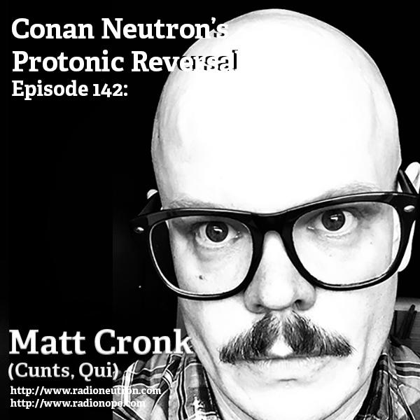 Ep142: Matt Cronk (Qui, Cunts)
