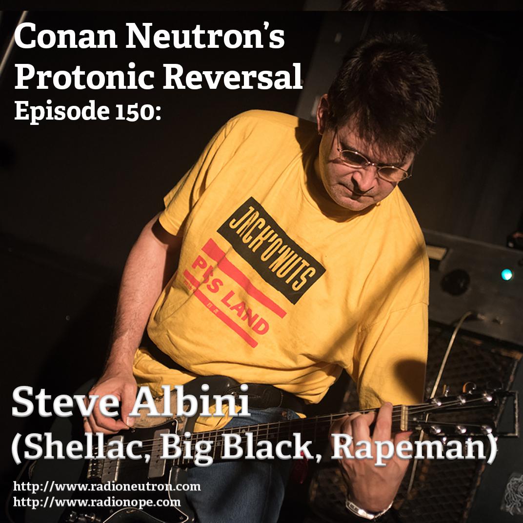Ep150: Steve Albini (Shellac, Big Black, Rapeman)