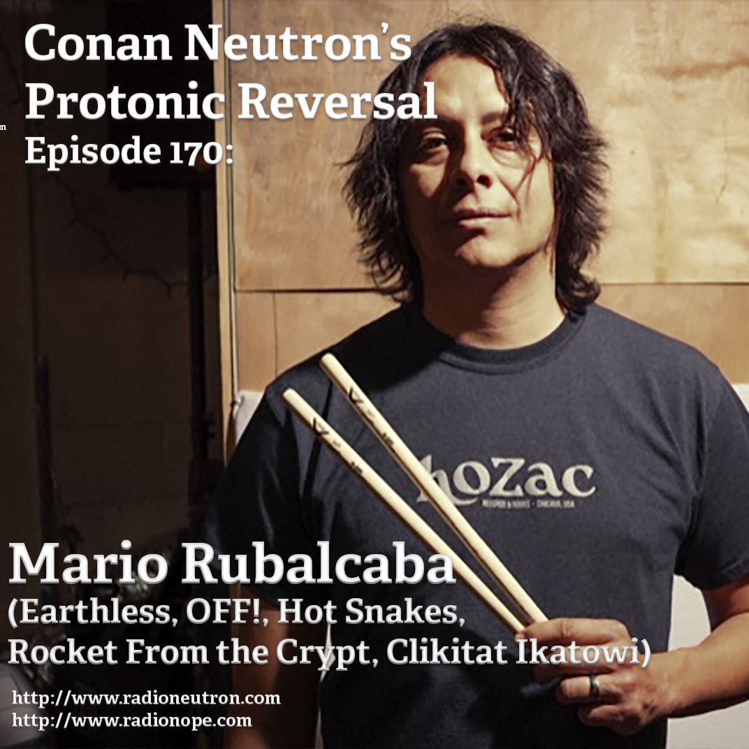 Ep170: Mario Rubalcaba (Earthless, OFF!, Hot Snakes, Rocket From the Crypt, Clikitat Ikatowi)