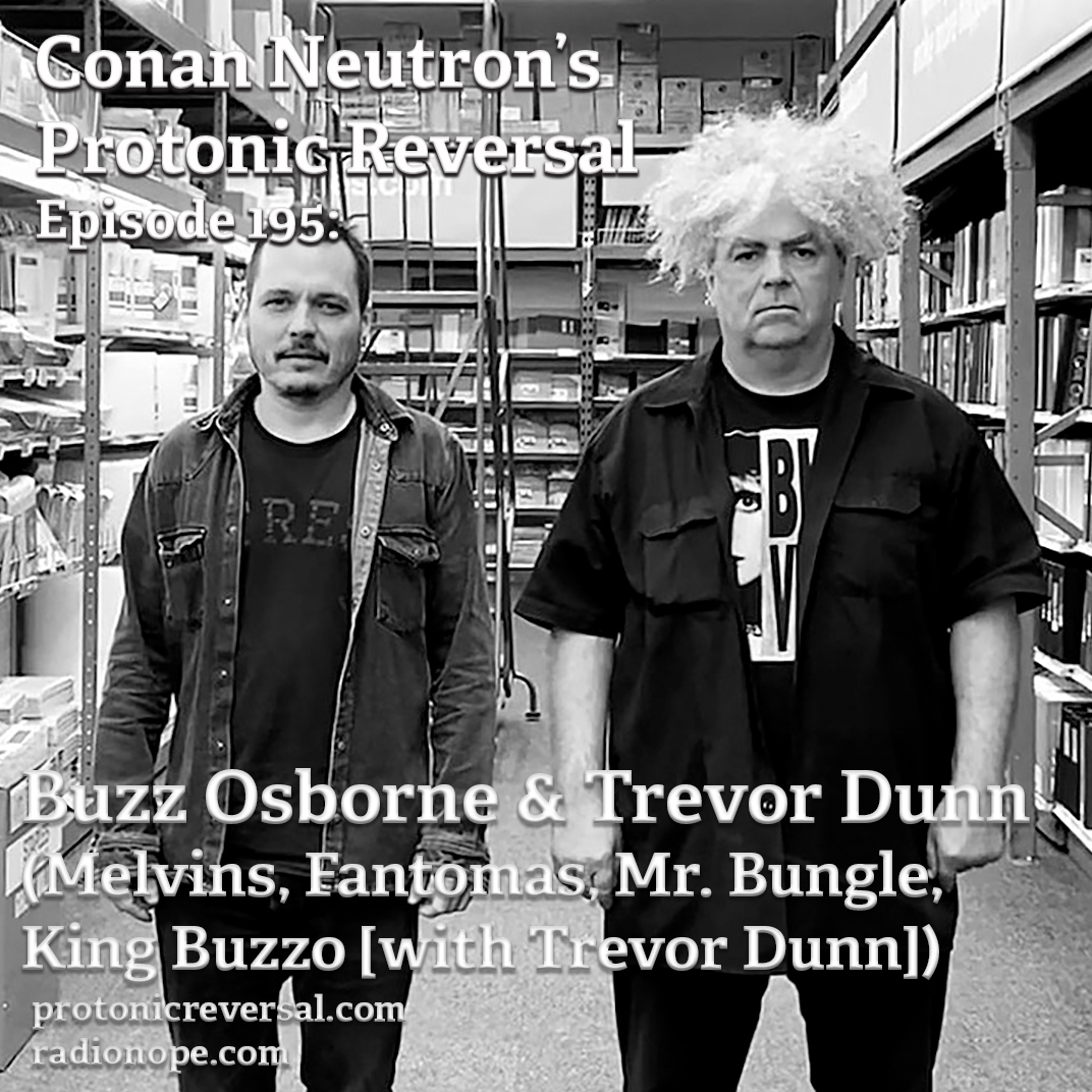 Ep195: Buzz Osborne and Trevor Dunn (Melvins, Fantomas, Mr. Bungle, King Buzzo [with Trevor Dunn])