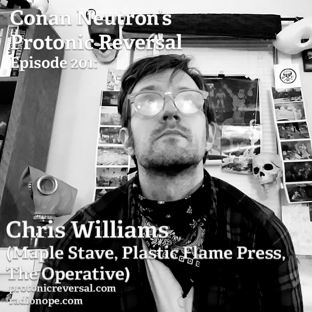 Ep201: Chris Williams (Maple Stave, Plastic Flame Press, The Operative)