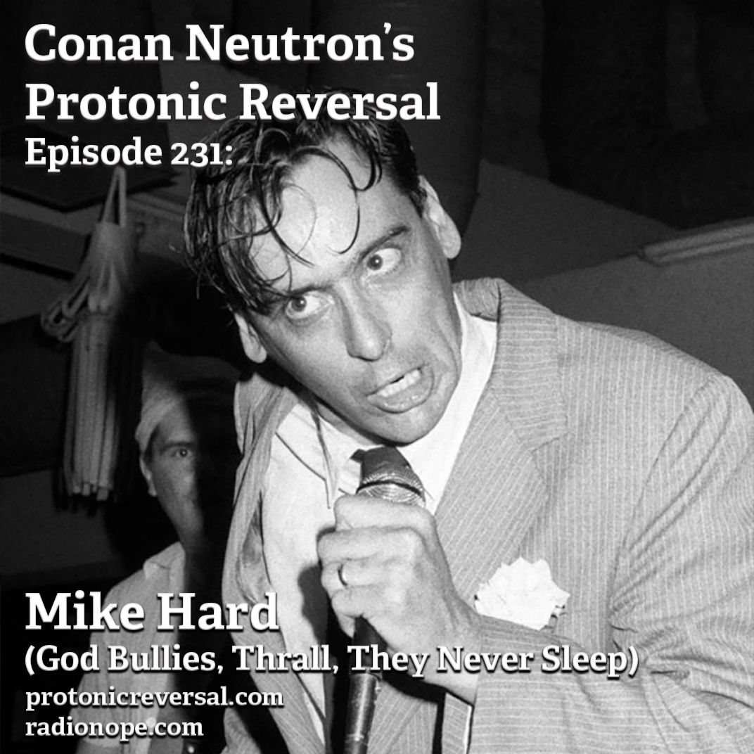 Ep231: Mike Hard (God Bullies, Thrall, They Never Sleep)