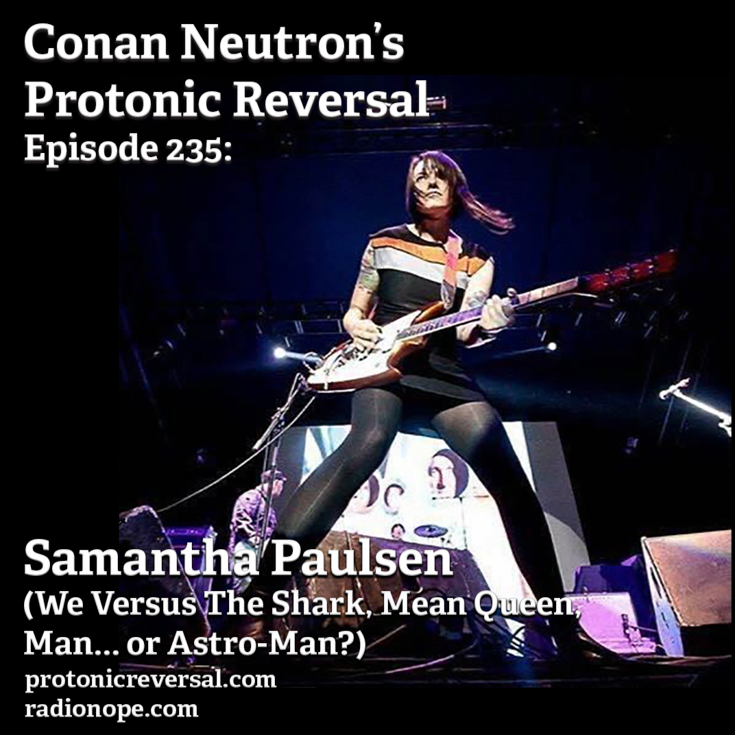 Ep235: Samantha Paulsen (We Versus The Shark, Mean Queen, Man... or Astro-Man?)