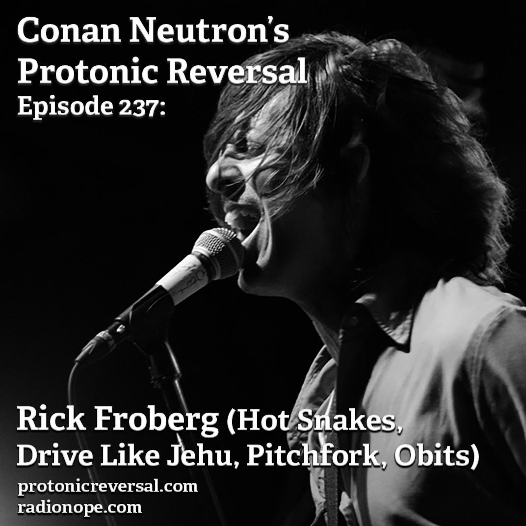 Ep237: Rick Froberg (Hot Snakes, Drive Like Jehu, Obits, Pitchfork)