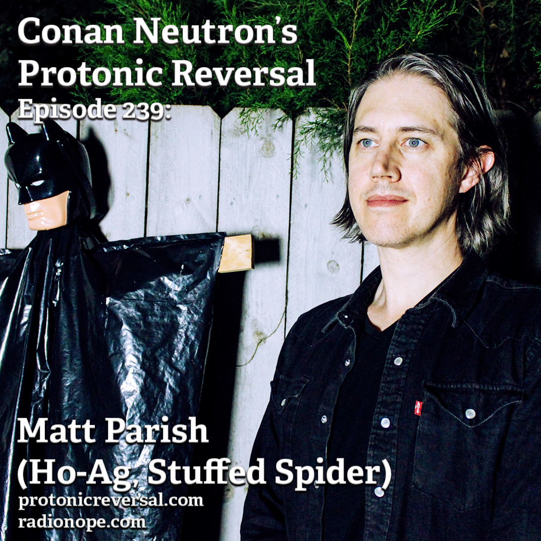 Ep239: Matt Parish (Stuffed Spider, Ho-Ag)