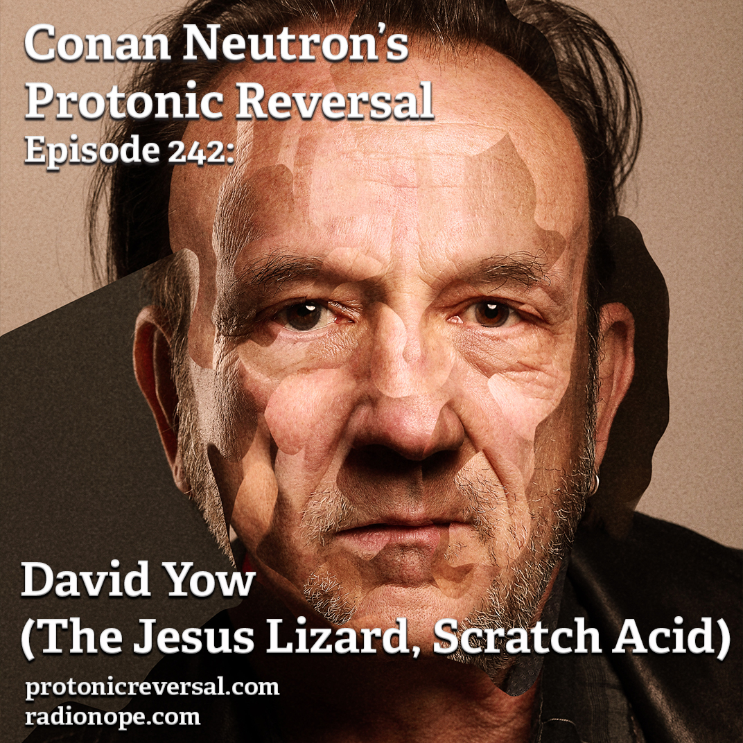 Ep242: David Yow (The Jesus Lizard, Scratch Acid)