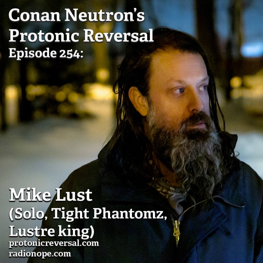 Ep254: Mike Lust (Tight Phantomz, Lustre King, Solo)