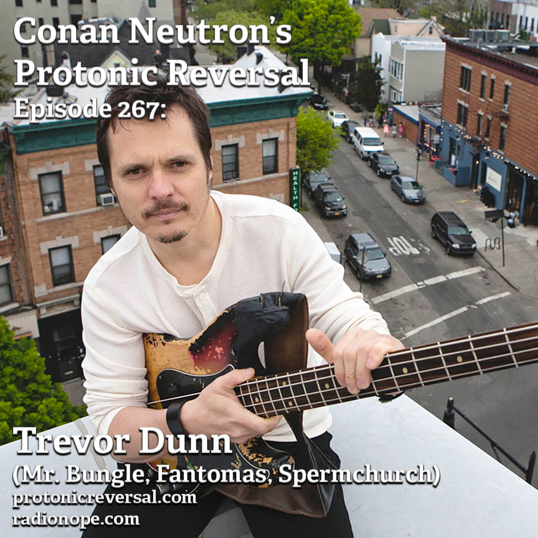 Ep267: Trevor Dunn (Mr. Bungle, Fantomas, SpermChurch)